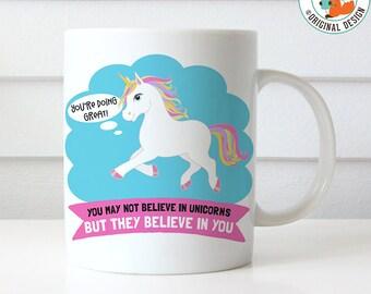 Coffee Mug You May Not Believe in Unicorns But They Believe in You, Inspirational Mug, Motivational Coffee Mug, Unicorn Coffee Mug