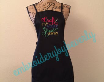 Craft your stress away black embroidered apron. Crafting apron.