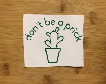 Don't Be A Prick Vinyl Decal