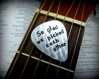 Hand Stamped Aluminum Guitar Pick - So glad we picked each other - Personalized
