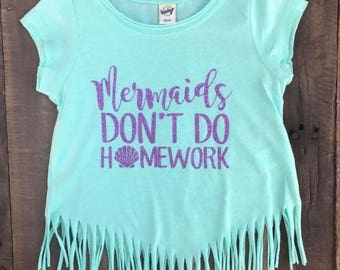 Mermaids Don't Do Homework Shirt - Back to school shirt - Girls school shirt - Fringe Shirt