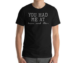 """You Had Me at Tacos and Beer Funny Drinking T-Shirt Gift: """" You Had Me at Tacos & Beer"""" 