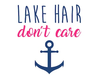 Lake hair dont care svg, lake hair svg, lake svg, fishing svg, hair dont care svg, cricut, silhouette, svg files, svg, instant download