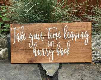 Take your time leaving but hurry back   house sign   living room decor   shiplap