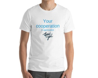 Your Cooperation is Appreciated T-shirt