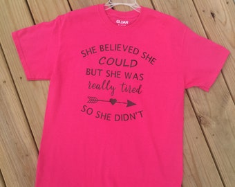 She Believed She Could Shirt