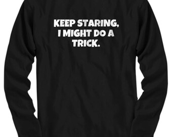 Funny Magician Shirt - Magic Gift Idea - Illusionist Present - Keep Staring, I Might Do A Trick - Long Sleeve Tee