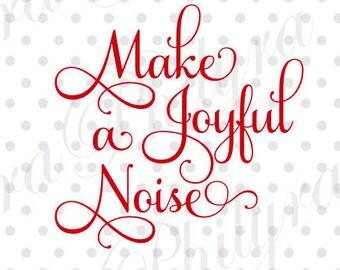 Make a Joyful Noise svg, Joyful Noise, Svg, Christmas Svg, Holiday Svg,Religious,Christian, PDF, SVG