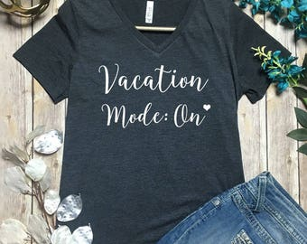 Vacation Mode: On Shirt - Vacation Tee Shirt - Summer Tops - Vacay Mode On Shirt - Cute Summer Shirts - Spring Tops - Beach Mode Shirt -