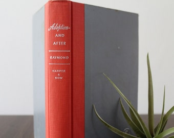 Vintage 1955 Adoption Book / 'Adoption and After' / Hardcover / Harper and Row / Louise Raymond