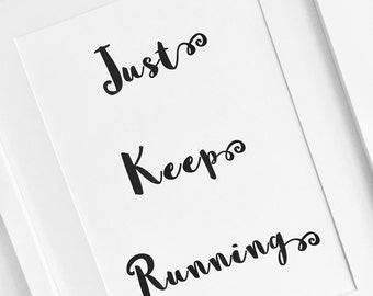 Just Keep Running, Running Print, Running Quote,  Running Gifts, Custom quote Print, Running, Running Motivation, Runner, Marathon, Fitness