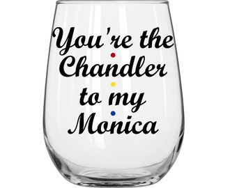 DIY Decal Kit With Your Choice Of Glass - You're the Chandler to my Monica - Friends TV Show