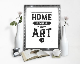 Home is Where the Art Is  - Digital Print - Home Decor Poster - Downloadable Poster - Printable Wall Art - Instant Download Type Poster