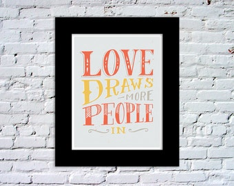 Love Draws More People In Color Print