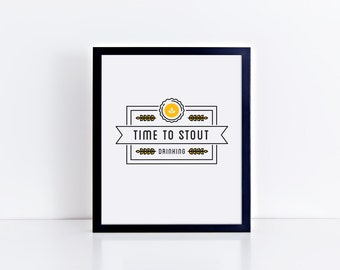 Time to Stout Drinking Humorous Funny Art Print 8x10, 11x14 Wall Decor, Home Decor