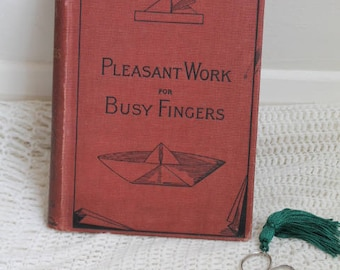 Pleasant Work For Busy Fingers/ Kindergarden at Home/ 1896/ Papercraft/ Children's Books/ Craft Books/Collectable (007R)