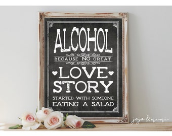 Instant 'Alcohol because NO great love story started with someone eating a salad' Printable 8x10, 11x14 Chalkboard Wedding Printable Sign