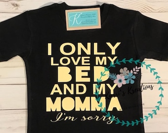 I only love my bed and my momma Shirt Boys or Girls shirt