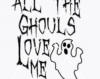 "Halloween, ""All the ghouls love me"" SVG, PNG, JPG, silhouette studio file"