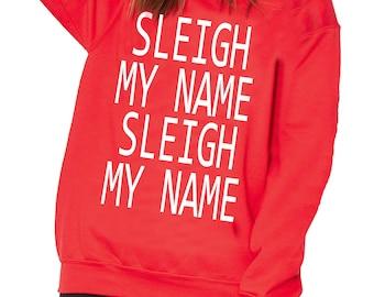 Sleigh My Name Sleigh My Name Christmas Jumper Ladies Casual Fit Sweatshirt