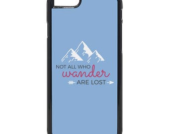 Not All Who Wander Are Lost Quote Inspired Design iPhone ( 8 / 7+ / 7 / 6+ / 6S / 6 ) Case