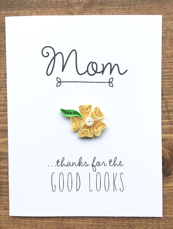 mom thanks for the good looks // quilled yellow flower // mother's Day card // made in Canada