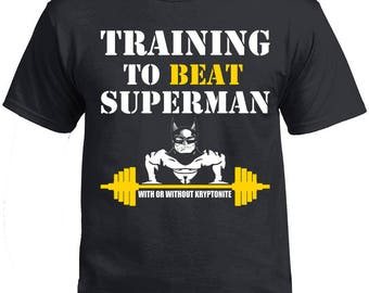 Gym Shirt, Workout Shirt, Funny Gym Shirt, Training to Beat Superman T-shirt, Fitness Shirt