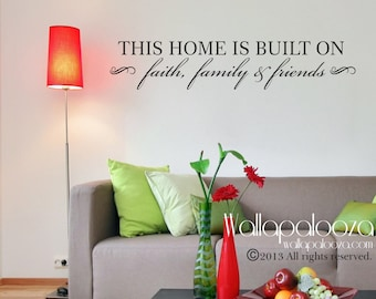 Family Wall Decal - Love Wall Decal - This home is built on faith family and friends wall decal - Family Wall decal  - Family Wall Decor