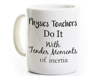 Physics Teacher Physicist Gift - Funny Coffee Mug - Physics Teachers Do It With Moments of Inertia - Gag Gift