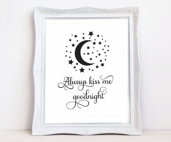 Always kiss me goodnight quote print