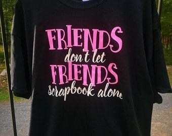 Scrapbook shirt // Friends don't let friends scrapbook alone // crop shirt