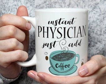 Instant Physician, Just Add Coffee - Funny Coffee Mug Perfect Novelty Gag Gift For Physicians