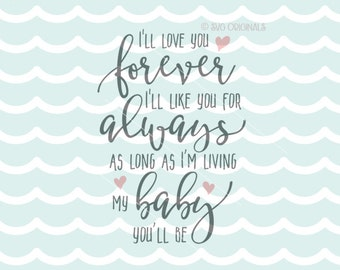 I'll Love You Forever SVG Vector File. Many Uses. Cricut Explore and more. As Long As I'm Living My Baby Girl Boy New baby Nursery Quote SVG