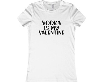 Vodka Is My Valentine Shirt | Valentine Shirt | Valentine's Day | Vodka Shirt | Funny Saying Shirt | Single On Valentine's Day