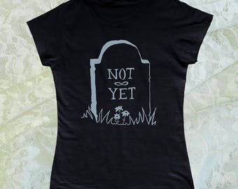 Women's - T Shirt - Tank Top - Not Yet - Headstone - Graveyard - Cemetery - Occult - Death - Goth - Graphic