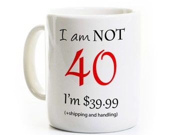 40th Birthday Gift  - Coffee Mug - I'm not 40 I'm 39.99 - 40 Years Old - Gag Gift - Born in 1977 - Customized Personalized