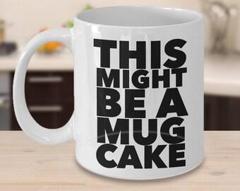 Mug Cake Kit Mug Gift Mug Cake Mug - This Might Be Mug Cake Mug Funny Ceramic Coffee Cup Gift for Cake Lovers