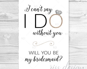 I can't say I do without you will you be my bridesmaid? PRINTABLE Card / Bridesmaid Proposal Card / Bridesmaid Invitation Card / Glitter 5x7