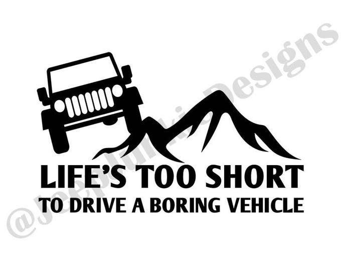 Life's Too Short to Drive a Boring Vehicle JK Vinyl Decal