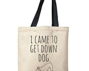 I Came To Get Down Dog Bag, Natural Tote, Funny Tote Bag, Yoga Bag, Canvas Tote Bag