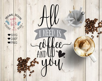 All I need is coffee and You Cut File, Coffee SVG, Coffee Quotes, Coffee Printable, SVG, dxf, png, Coffee Cricut, Valentine's day Cut File