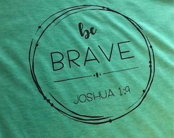Be Brave - Joshua 1:9 - T-SHIRT