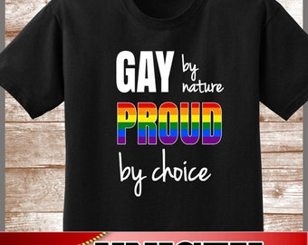Gay Pride Shirt. Gay By Nature Proud By Choice. LGBT Pride Lesbian Gay Gift. Great Shirt to Show Your Gay Pride. An Awesome Gift.