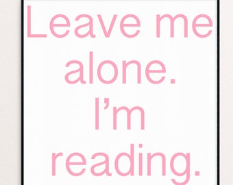 Leave Me Alone. I'm Reading. | 12x12 | Digital Download | Book Lover