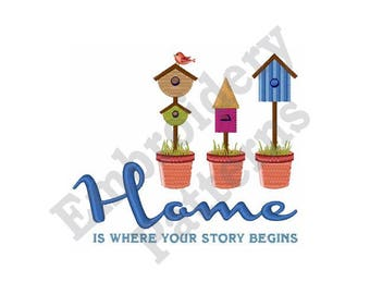 Home Sayings - Machine Embroidery Design, Home Is Where Your Story Begins, Birdhouse Embroidery