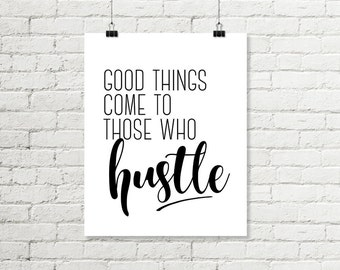 Good Things Come To Those Who Hustle Printable Art, Home Office Motivational Poster Black and White Print 8x10 11x14 Sign Instant Download