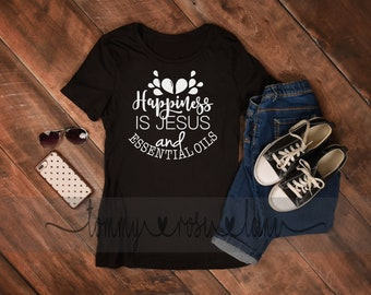 Essential Oil Shirt, Happiness is Jesus and  Essential Oils Shirt, Oily mom shirt, I have an oil for that shirt, Womens Oily shirt