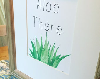 Aloe There-  Aloe prints for your home or gift! Garden humor.