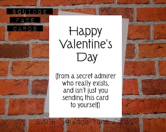 Secret admirer valentine, anti valentine card - Happy Valentine's Day (from a secret admirer who really exists and isn't just you...
