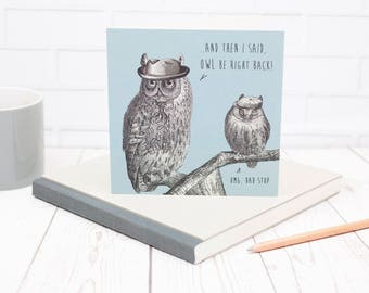Funny Dad Joke card 'Owl Be Right Back!'